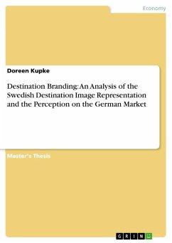 Destination Branding: An Analysis of the Swedish Destination Image Representation and the Perception on the German Market (eBook, PDF)