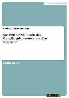 """Jean-Paul Sartres Theorie des Vorstellungsbewusstseins in """"Das Imaginäre"""""""