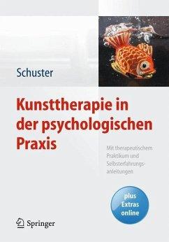 Kunsttherapie in der psychologischen Praxis - Schuster, Martin