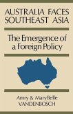 Australia Faces Southeast Asia: The Emergence of a Foreign Policy