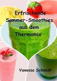 Erfrischende Sommer-Smoothies aus dem Thermomix (eBook, ePUB) - Schmidt, Vanessa