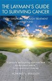 The Layman's Guide to Surviving Cancer: From Diagnosis Through Treatment and Beyond