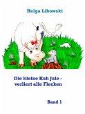 Die kleine Kuh Jule - verliert alle Flecken (eBook, ePUB)
