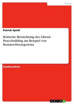 Kritische Betrachtung des Liberal Peacebuilding am Beispiel von Bosnien-Herzegowina