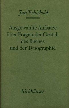 Ausgewählte Aufsätze über Fragen der Gestalt des Buches und der Typographie - Tschichold, Jan