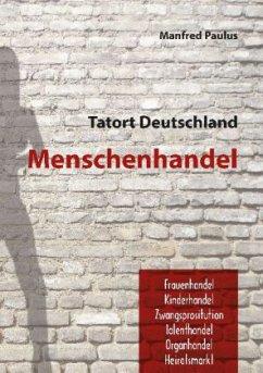 Tatort Deutschland - Menschenhandel - Paulus, Manfred