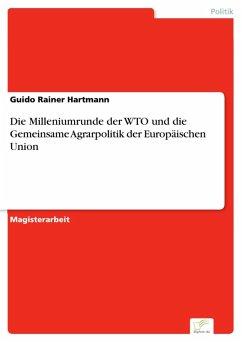 Die Milleniumrunde der WTO und die Gemeinsame Agrarpolitik der Europäischen Union (eBook, PDF) - Hartmann, Guido Rainer
