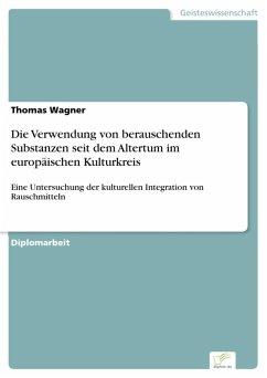 Die Verwendung von berauschenden Substanzen seit dem Altertum im europäischen Kulturkreis (eBook, PDF) - Wagner, Thomas