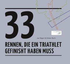 33 Rennen, die ein Triathlet gefinisht haben muss - Sägert, Jan; Boch, Volker