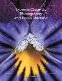 Extreme Close-Up Photography and Focus Stacking (eBook, ePUB)