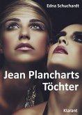 Jean Plancharts Töchter. Roman - Liebe, Lust und Leidenschaft... (eBook, ePUB)