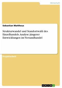 Strukturwandel und Standortwahl des Einzelhandels. Analyse jüngerer Entwicklungen im Versandhandel (eBook, PDF) - Mattheus, Sebastian