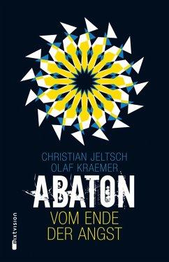 Vom Ende der Angst / Abaton Bd.1 (eBook, ePUB) - Jeltsch, Christian; Kraemer, Olaf