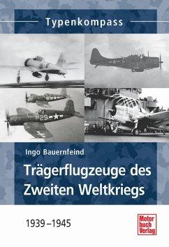 Trägerflugzeuge des Zweiten Weltkrieges (eBook, ePUB) - Bauernfeind, Ingo