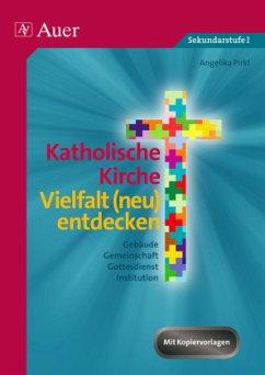 Katholische Kirche - Vielfalt (neu) entdecken - Pirkl, Angelika