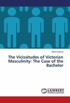 The Vicissitudes of Victorian Masculinity: The Case of the Bachelor