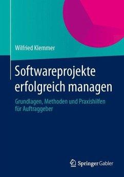 Softwareprojekte erfolgreich managen - Klemmer, Wilfried