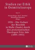 1926 - Die Geburt der Bioethik in Halle (Saale) durch den protestantischen Theologen Fritz Jahr (1895-1953)