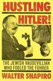 Hustling Hitler: The Jewish Vaudevillian Who Fooled the Führer