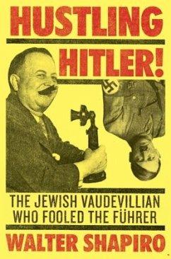 Hustling Hitler: The Jewish Vaudevillian Who Fooled the Führer - Shapiro, Walter