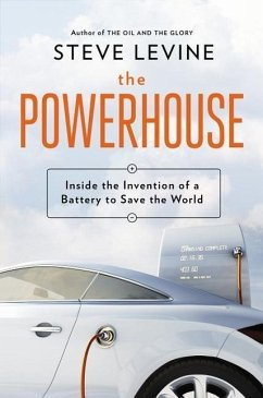 The Powerhouse: Inside the Invention of a Battery to Save the World - LeVine, Steve