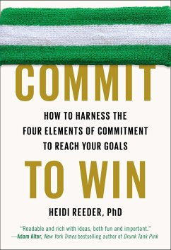 Commit to Win: How to Harness the Four Elements of Commitment to Reach Your Goals - Reeder, Heidi, Ph.D.