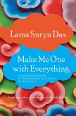 Make Me One with Everything: Buddhist Meditations to Awaken from the Illusion of Separation