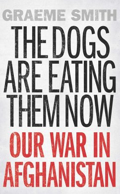 The Dogs Are Eating Them Now: Our War in Afghanistan - Smith, Graeme