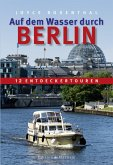 Auf dem Wasser durch Berlin (eBook, PDF)
