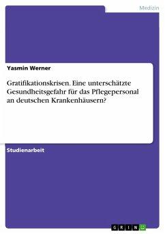 Gratifikationskrisen. Eine unterschätzte Gesundheitsgefahr für das Pflegepersonal an deutschen Krankenhäusern? (eBook, PDF)
