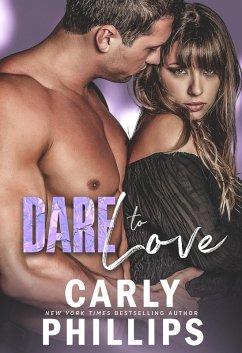 Dare to Love (Dare to Love Series, #1) (eBook, ePUB) - Phillips, Carly