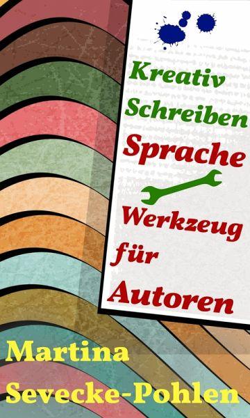 Kreativ Schreiben. Sprache - Werkzeug für Autoren (eBook, ePUB) - Sevecke-Pohlen, Martina