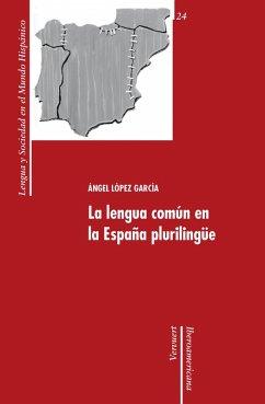 La lengua común en la España plurilingüe (eBook, ePUB) - López García, Ángel