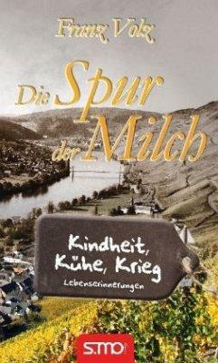 Die Spur der Milch - Kindheit, Kühe, Krieg - Volz, Franz