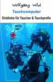 Tauchcomputer – Einblicke für Taucher und Tauchprofis (eBook, ePUB)