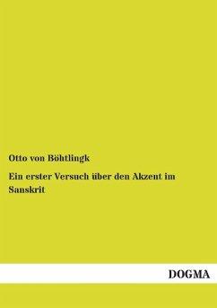 Ein erster Versuch über den Akzent im Sanskrit - Böhtlingk, Otto von