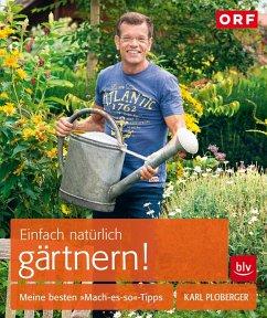 Einfach natürlich gärtnern! - Ploberger, Karl