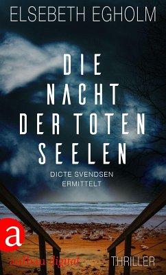 Die Nacht der toten Seelen / Dicte Svendsen ermittelt Bd.4 (eBook, ePUB) - Egholm, Elsebeth