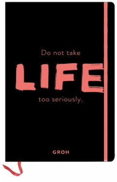 Notizbuch Do not take life too seriously