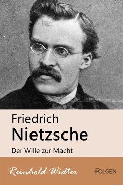 Friedrich Nietzsche - Der Wille zur Macht (eBook, ePUB) - Widter, Reinhold