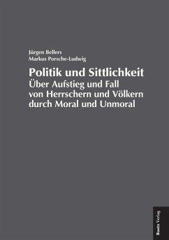 Politik und Sittlichkeit (eBook, PDF) - Bellers, Jürgen; Porsche-Ludwig, Markus
