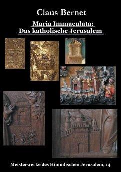Maria Immaculata: Das katholische Himmlische Jerusalem