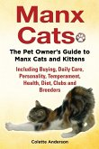Manx Cats, the Pet Owner's Guide to Manx Cats and Kittens, Including Buying, Daily Care, Personality, Temperament, Health, Diet, Clubs and Breeders