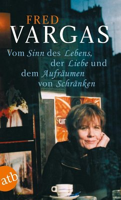 Vom Sinn des Lebens, der Liebe und dem Aufräumen von Schränken (eBook, ePUB) - Vargas, Fred
