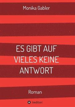 ES GIBT AUF VIELES KEINE ANTWORT - Gabler, Monika