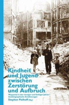 Kindheit und Jugend zwischen Zerstörung und Auf...