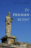Zu Heiligen beten? (eBook, ePUB)