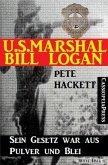 U.S. Marshal Bill Logan 16: Sein Gesetz war aus Pulver und Blei (eBook, ePUB)