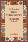 The Transition Towards Revolution and Reform: The Arab Spring Realised?
