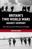 Britain's Two World Wars Against Germany: Myth, Memory and the Distortions of Hindsight
